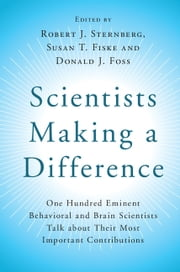 Scientists Making a Difference - One Hundred Eminent Behavioral and Brain Scientists Talk about Their Most Important Contributions ebook by Robert J. Sternberg,Susan T. Fiske,Donald J. Foss