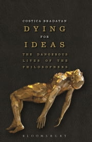 Dying for Ideas - The Dangerous Lives of the Philosophers ebook by Costica Bradatan