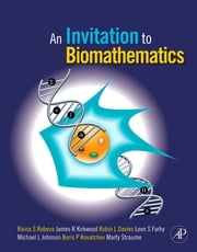 An Invitation to Biomathematics ebook by Raina Robeva,James R. Kirkwood,Robin Lee Davies,Leon Farhy,Boris P. Kovatchev,Martin Straume,Michael L. Johnson