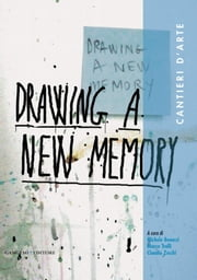 Drawing a new memory. Cantieri d'arte ebook by Michele Benucci,Claudio Zecchi,Marco Trulli