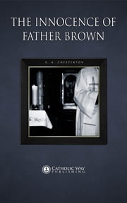 The Innocence of Father Brown ebook by G. K. Chesterton,Catholic Way Publishing