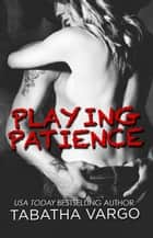 Playing Patience - The Blow Hole Boys, #1 ebook by Tabatha Vargo