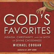 God's Favorites - Judaism, Christianity, and the Myth of Divine Chosenness audiobook by Michael Coogan