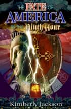 The Fate of America in the Ninth Hour ebook by Kimberly Jackson