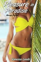 Pleasure in Paradise (Menage Erotica) ebook by Vanessa Leeds