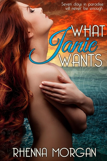 What Janie Wants ebook by Rhenna Morgan