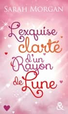 L'exquise clarté d'un rayon de lune ebook by Sarah Morgan