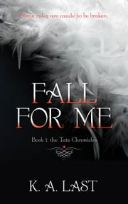 Fall For Me - The Tate Chronicles, #1 ebook by K. A. Last