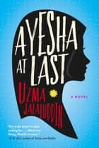 Ayesha At Last - A Novel ebook by Uzma Jalaluddin