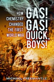 Gas! Gas! Quick Boys! - How Chemistry Changed the First World War ebook by Dr. Michael Freemantle,Dr Michael Freemantle