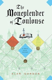 The Moneylender of Toulouse - A Fools' Guild Mystery ebook by Alan Gordon
