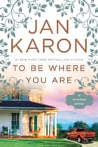 To Be Where You Are ebook by Jan Karon