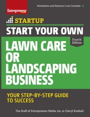 Start Your Own Lawn Care or Landscaping Business - Your Step-by-Step Guide to Success ebook by The Staff of Entrepreneur Media,Cheryl Kimball