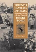 Friends, Families & Forays: Scenes from the Life and Times of Henry Ford ebook by Ford R. Bryan
