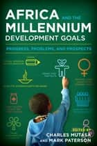Africa and the Millennium Development Goals ebook by Charles Mutasa,Mark Paterson