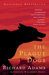 The Plague Dogs - A Novel ebook by Richard Adams