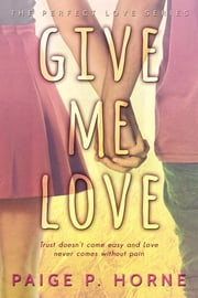 Give Me Love ebook by Paige P. Horne