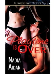 Playtime is Over ebook by Nadia Aidan