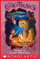 Welcome to Camp Woggle (The Oodlethunks, Book 3) ebook by Adele Griffin, Mike Wu