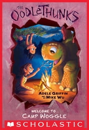 Welcome to Camp Woggle (The Oodlethunks, Book 3) ebook by Adele Griffin