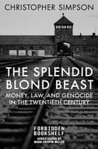 The Splendid Blond Beast - Money, Law, and Genocide in the Twentieth Century ebook by Christopher Simpson, Mark Crispin Miller