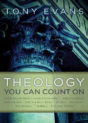 Theology You Can Count On - Experiencing What the Bible Says About... God the Father, God the Son, God the Holy Spirit, Angels, Salvation... ebook by Tony Evans