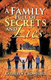 A Family Full of Secrets and Lies ebook by Kathleen Crowford