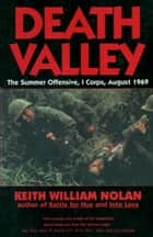 Death Valley - The Summer Offensive, I Corps, August 1969 ebook by Keith Nolan