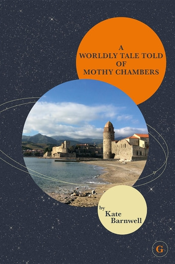 A WORLDLY TALE TOLD OF MOTHY CHAMBERS ebook by Kate Barnwell