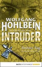 Intruder - Dritter Tag eBook by Wolfgang Hohlbein
