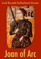 Joan of Arc ebook by Lord Ronald Sutherland Gower