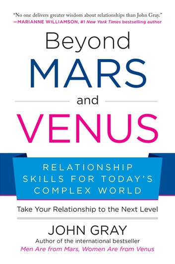 Beyond Mars and Venus - Relationship Skills for Today's Complex World eBook by John Gray