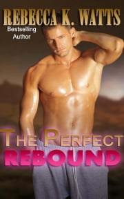 The Perfect Rebound ebook by Rebecca K Watts