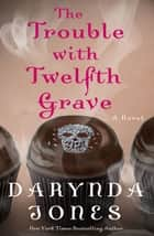 The Trouble with Twelfth Grave eBook von Darynda Jones