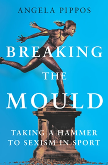 Breaking the Mould ebook by Angela Pippos