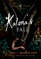 Kalona's Fall ebook by P. C. Cast,Kristin Cast