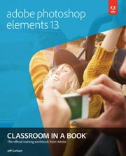 Adobe Photoshop Elements 13 Classroom in a Book ebook by Carlson, Jeff