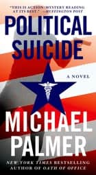Political Suicide - A Thriller ebook by Michael Palmer