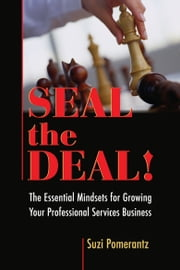 Seal the Deal: The Essential Mindsets for Growing Your Professional Services Business ebook by Suzi Pomerantz