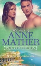 The Best Of Anne Mather - 1990s Collection - 3 Book Box Set ebook by Anne Mather