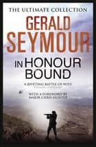 In Honour Bound ebook by Gerald Seymour