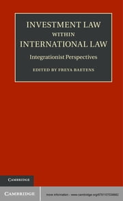 Investment Law within International Law - Integrationist Perspectives ebook by Dr Freya Baetens