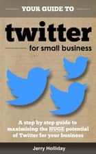 Twitter Guide for Small Business ebook by Jerry Holliday