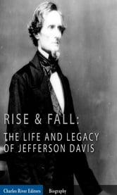 Rise and Fall: The Life and Legacy of Jefferson Davis (Illustrated Edition) ebook by Charles River Editors