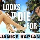 Looks to Die For audiobook by Janice Kaplan