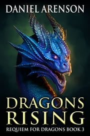 Dragons Rising - Requiem for Dragons, Book 3 ebook by Daniel Arenson