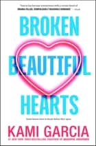 Broken Beautiful Hearts ebooks by Kami Garcia