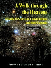 A Walk Through the Heavens: A Guide to Stars and Constellations and Their Legends ebook by Heifetz, Milton D.