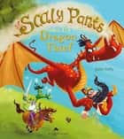 Sir Scaly Pants and the Dragon Thief ebook by John Kelly