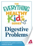Digestive Problems: A troubleshooting guide to common childhood ailments